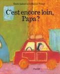 Emile Jadoul et Catherine Pineur - C'est encore loin, Papa ?.