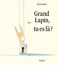Emile Jadoul - Grand lapin, tu es là ?.