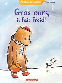 Emile Jadoul - Gros ours, il fait froid !.