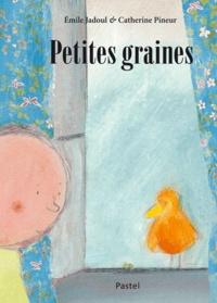 Emile Jadoul et Catherine Pineur - Petites graines.