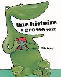 Emile Jadoul - Une histoire à grosse voix.
