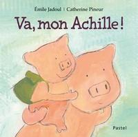 Emile Jadoul et Catherine Pineur - Va, mon Achille !.