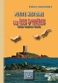 Emile Jahandiez - Petite histoire des îles d'Hyères - Des origines à 1930, Presqu'île de Giens, Porquerolles, Port-Cros, Ile du Levant.