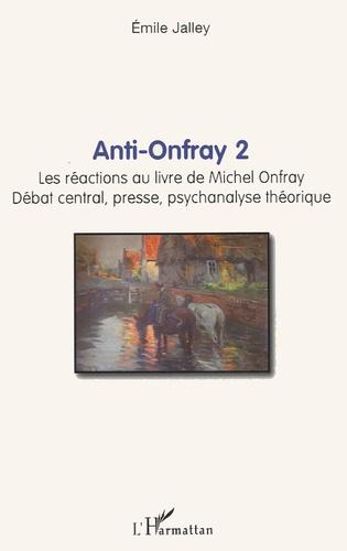 Emile Jalley - Anti-Onfray 2 - Les réactions au livre de Michel Onfray, débat central presse, psychanalyse théorique.