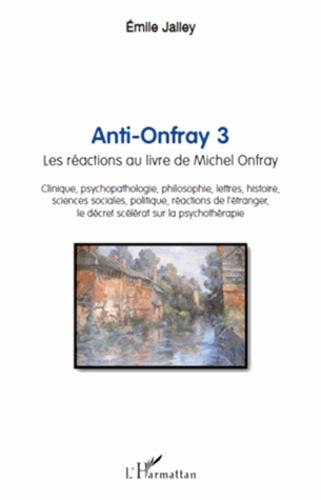 Emile Jalley - Anti-Onfray 3 - Les réactions au livre de Michel Onfray.