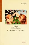 Emile Jalley - Freud, Wallon, Lacan - L'Enfant au miroir.