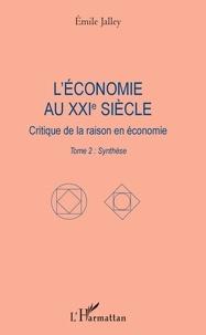 Emile Jalley - L'économie au XXIe siècle - Critique de la raison en économie. Tome 2 : Synthèse.