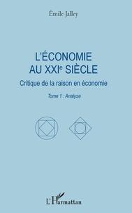 Léconomie au XXIe siècle - Critique de la raison en économie. Tome 1 : Analyse.pdf