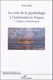 Emile Jalley - La crise de la psychologie à l'université de France - Tome 1 : Origine et déterminisme.