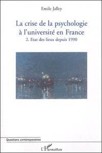 Emile Jalley - La crise de la psychologie à l'Université en France - Tome 2, Etat des lieux depuis 1990.