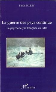 Emile Jalley - La psychanalyse française en lutte - La guerre des psys continue.