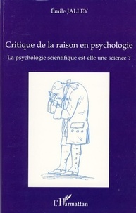 Emile Jalley - La psychologie scientifique est-elle une science ? - Critique de la raison en psychologie.