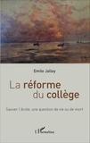 Emile Jalley - La réforme du collège - Sauver l'école, une question de vie ou de mort.