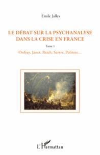 Emile Jalley - Le débat sur la psychanalyse dans la crise en France - Tome 1, Onfray, Janet, Reich, Sartre, Politzer, etc..