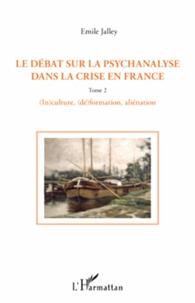 Emile Jalley - Le débat sur la psychanalyse dans la crise en France - Tome 2, (In)culture, (dé)formation, aliénation.