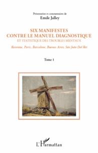 Emile Jalley - Six manifestes contre le DSM. Ravenne, Paris, Barcelone, Buenos Aires, Sao Joao Del Rei - Tome 1.