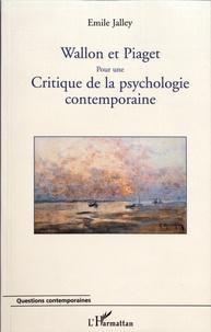 Emile Jalley - Wallon et Piaget - Pour une critique de la psychologie contemporaine.
