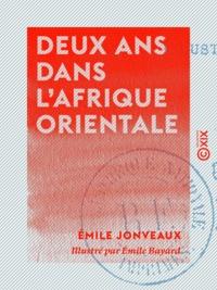 Emile Jonveaux et Emile Bayard - Deux ans dans l'Afrique orientale.