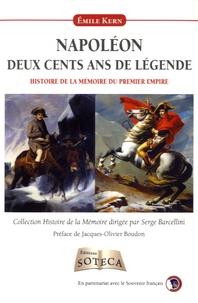Emile Kern - Napoléon, deux cents ans de légende - Histoire de la mémoire du Premier Empire.