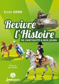 Emile Kern - Revivre l'Histoire - De l'Antiquité à nos jours.