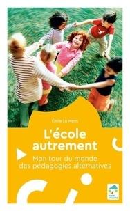 Emile Le Menn - L'école autrement - Mon tour du monde des pédagogies alternatives.