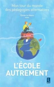 L'ecole autrement- Mon tour du monde des pédagogies alternatives - Emile Le Menn   Showmesound.org