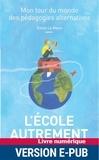 Emile Le Menn - L'ecole autrement - Mon tour du monde des pédagogies alternatives.