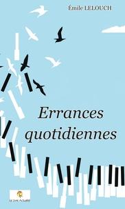 Emile Lelouch - Errances quotidiennes.