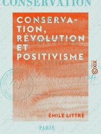 Emile Littré - Conservation, révolution et positivisme.