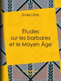 Emile Littré - Études sur les barbares et le Moyen Âge.