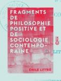 Emile Littré - Fragments de philosophie positive et de sociologie contemporaine.
