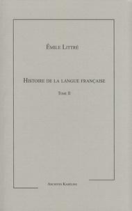 Emile Littré - Histoire de la langue française - Tome 2.