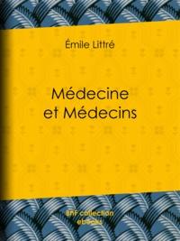 Emile Littré - Médecine et Médecins.