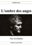 Emile Lloret - L'ombre des anges - Une vie d'artiste.
