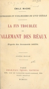 Emile Magne - Bourgeois et financiers du XVIIe siècle : la fin troublée de Tallemant des Réaux - D'après des documents inédits.