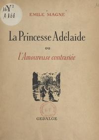 Emile Magne et André Hofer - La princesse Adélaïde - Ou L'amoureuse contrariée.