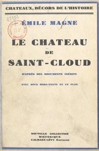 Emile Magne et Marcel Thiébaut - Le Château de Saint-Cloud - D'après des documents inédits. Avec 2 hors-texte et 1 plan.