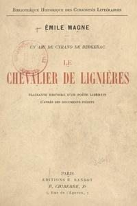 Emile Magne - Un ami de Cyrano de Bergerac, le chevalier de Lignières - Plaisante histoire d'un poète libertin, d'après des documents inédits.