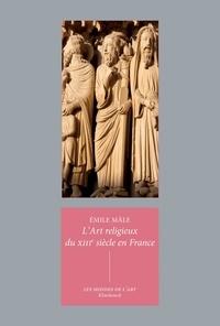 Emile Mâle - L'art religieux du XIIIe siècle en France - Etude sur l'iconographie du Moyen Age et sur ses sources d'inspiration.