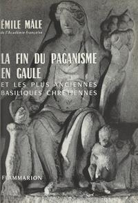 Emile Mâle - La fin du paganisme en Gaule et les plus anciennes basiliques chrétiennes.