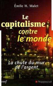 Emile Malet - Le capitalisme contre le monde - La chute du mur de l'argent.