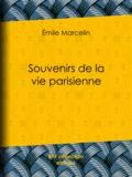 Emile Marcelin et Hippolyte Taine - Souvenirs de la vie parisienne.