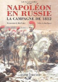 Emile Marco de Saint-Hilaire - Napoléon en Russie - Histoire de la campagne de Russie pendant l'année 1812 et de la captivité des prisonniers français en Sibérie et dans les autres provinces de l'Empire.