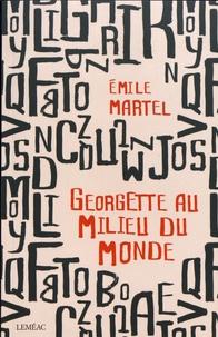 Emile Martel - Georgette au milieu du monde.