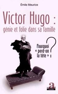 Victor Hugo : génie et folie dans sa famille - Pourquoi perd-on la tête ?.pdf