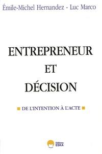 Emile-Michel Hernandez et Luc Marco - Entrepreneur et décision - De l'intention à l'acte.