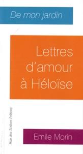 Emile Morin - Lettres d'amour à Héloïse.