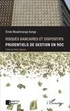 Emile Muadimanga Ilunga - Risques bancaires et dispositifs prudentiels de gestion en République démocratique du Congo.