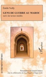 Emile Nolly - Gens de guerre au Maroc - Suivi de textes inédits.