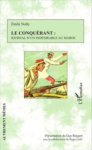 Emile Nolly - Le conquérant : journal d'un indésirable au Maroc.